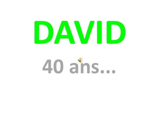 DAVID40 ans...