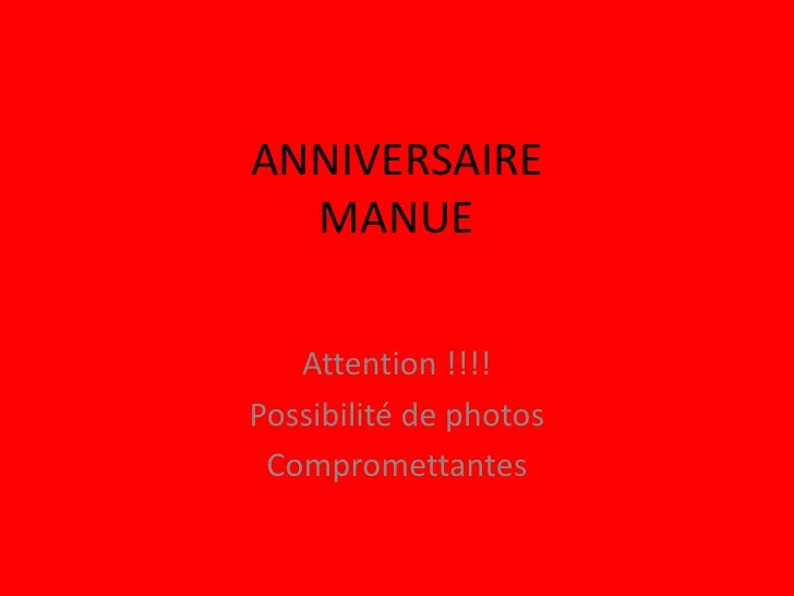 ANNIVERSAIREMANUE<br />Attention !!!!<br />Possibilité de photos <br />Compromettantes<br />