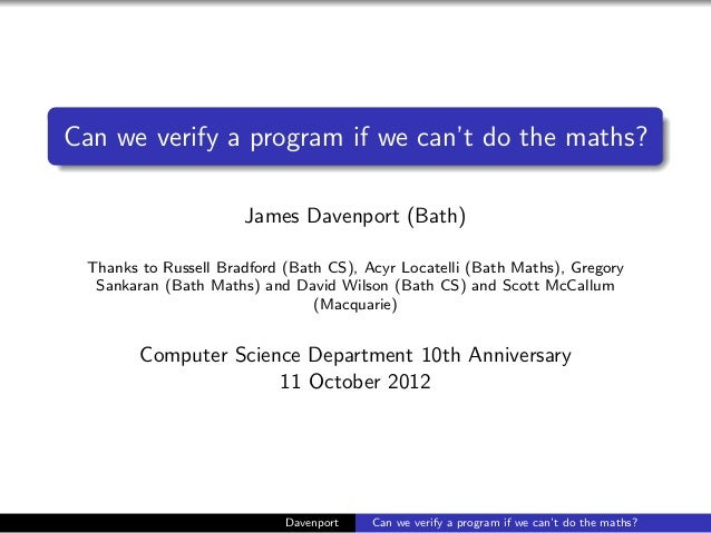 Can we verify a program if we can't do the maths?                      James Davenport (Bath) Thanks to Russell Bradford (...