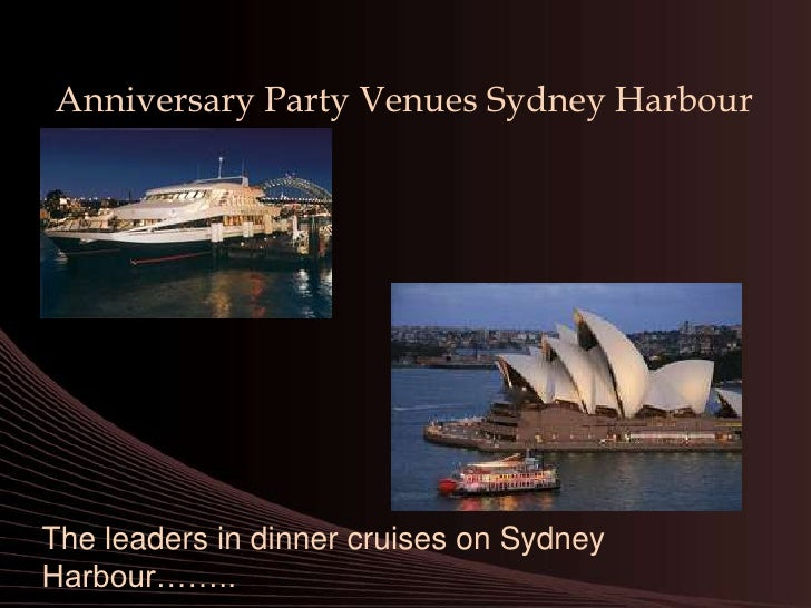 Anniversary Party Venues Sydney Harbour<br />The leaders in dinner cruises on Sydney Harbour……..<br />