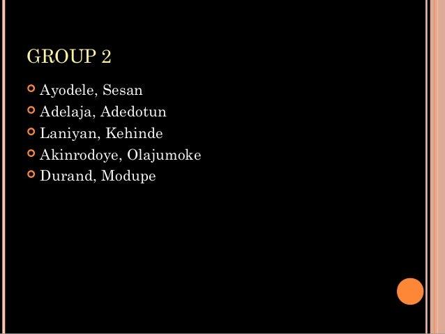 GROUP 2  Ayodele, Sesan  Adelaja, Adedotun  Laniyan, Kehinde  Akinrodoye, Olajumoke  Durand, Modupe