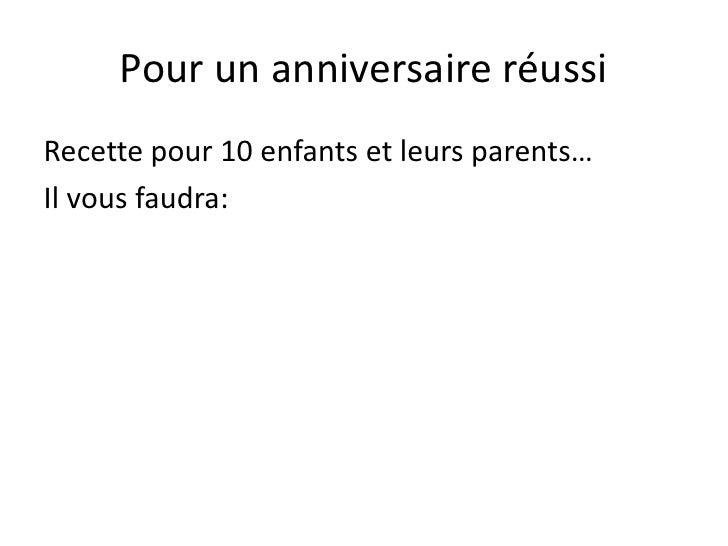 Pour un anniversaire réussiRecette pour 10 enfants et leurs parents…Il vous faudra: