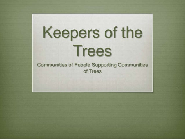 Keepers of the     TreesCommunities of People Supporting Communities                  of Trees