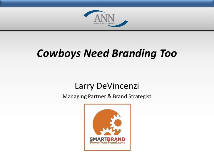 Cowboys Need Branding Too        Larry DeVincenzi    Managing Partner & Brand Strategist