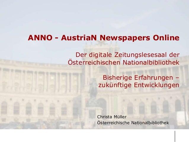 ANNO - AustriaN Newspapers Online Der digitale Zeitungslesesaal der Österreichischen Nationalbibliothek Bisherige Erfahrun...