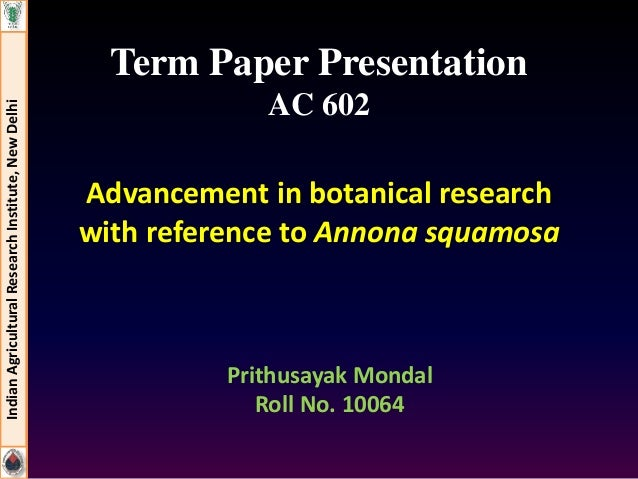 Term Paper Presentation  AC 602  Advancement in botanical research  with reference to Annona squamosa  Indian Agricultural...