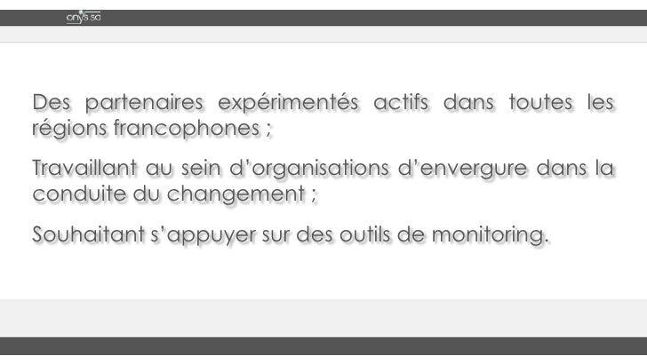 Des partenaires expérimentés actifs dans toutes les régions francophones ;<br />Travaillant au sein d'organisations d'enve...