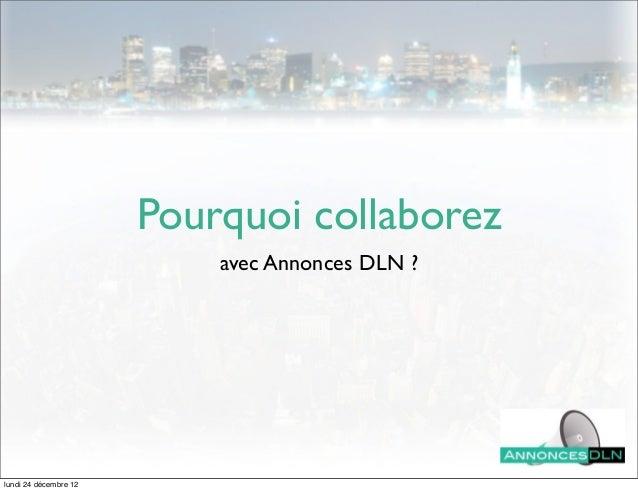 Pourquoi collaborez                           avec Annonces DLN ?lundi 24 décembre 12