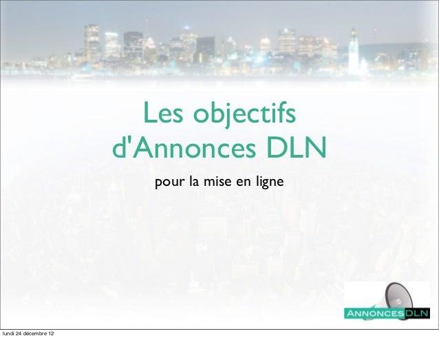 Les objectifs                       dAnnonces DLN                          pour la mise en lignelundi 24 décembre 12