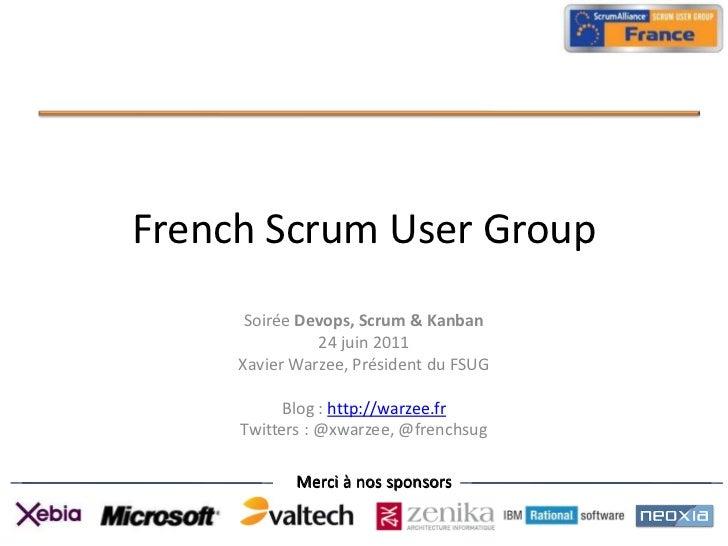 French Scrum User Group<br />Soirée Devops, Scrum & Kanban<br />24 juin 2011<br />Xavier Warzee, Président du FSUG<br />Bl...