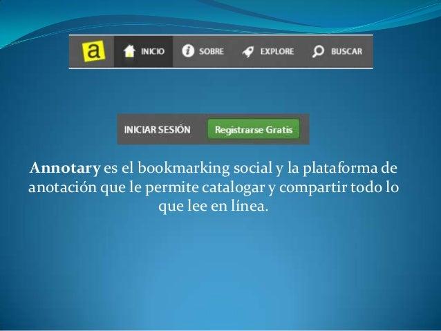 Annotary es el bookmarking social y la plataforma deanotación que le permite catalogar y compartir todo lo                ...