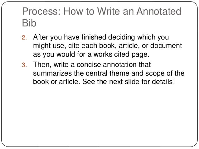 annotated bibb For example, if putting together an extensive annotated bibliography for stem cell research, it might be best to divide the sources into categories such as ethical concerns, scholarly analyses, and political ramifications.