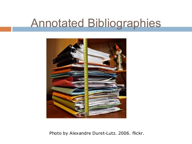 Annotated Bibliographies Photo by Alexandre Duret-Lutz. 2006. flickr.