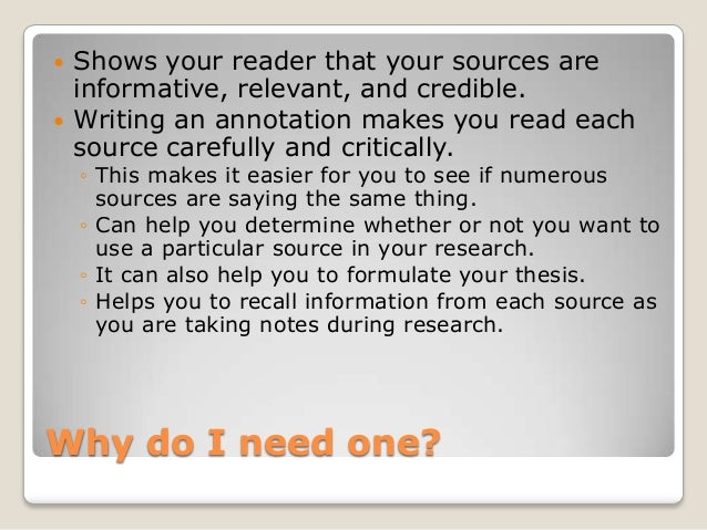 explain what an annotated bibliography is and how it can be helpful in research Collect research but to summarize and evaluate that research doing an  annotated bibliography can be beneficial to the writing process in a number of  ways:  it allows you to summarize and explain the relevance of those sources,  so that you.