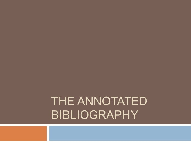 THE ANNOTATED BIBLIOGRAPHY