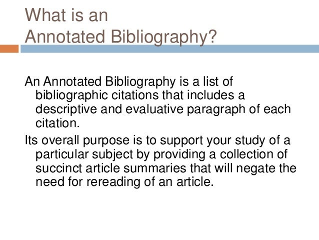 evaluative annotated bibliography An annotated bibliography includes a citation and a written statement or abstract about each work to help  contains descriptive or evaluative comments on the.