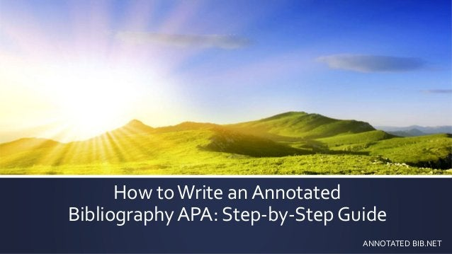 How toWrite an Annotated Bibliography APA: Step-by-Step Guide ANNOTATED BIB.NET
