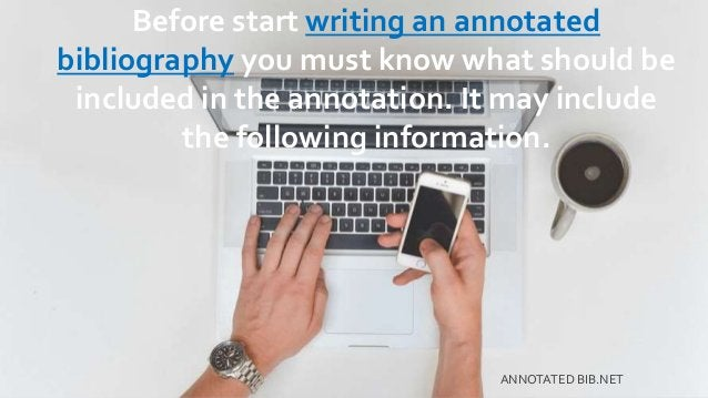 Before start writing an annotated bibliography you must know what should be included in the annotation. It may include the...