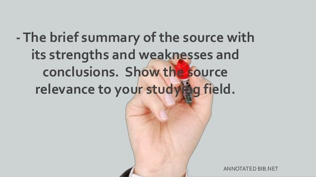 -The brief summary of the source with its strengths and weaknesses and conclusions. Show the source relevance to your stud...