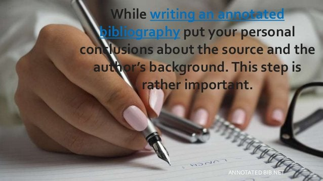 While writing an annotated bibliography put your personal conclusions about the source and the author's background.This st...