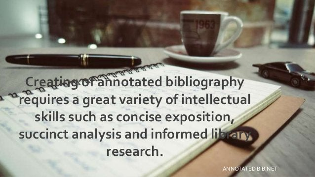 Creating of annotated bibliography requires a great variety of intellectual skills such as concise exposition, succinct an...