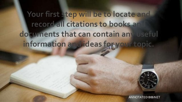 Your first step will be to locate and record all citations to books and documents that can contain any useful information ...