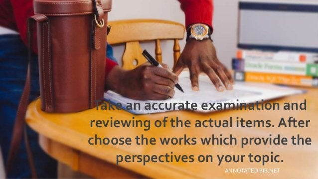 Take an accurate examination and reviewing of the actual items. After choose the works which provide the perspectives on y...