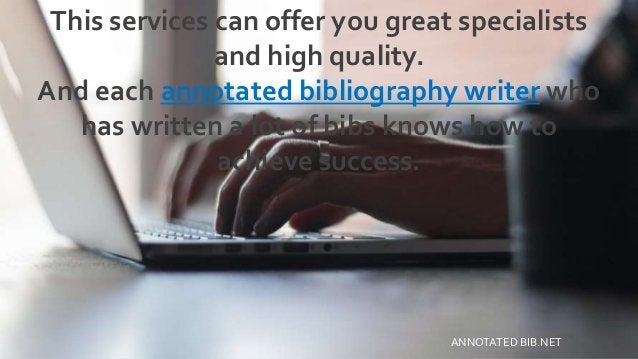 This services can offer you great specialists and high quality. And each annotated bibliography writer who has written a l...