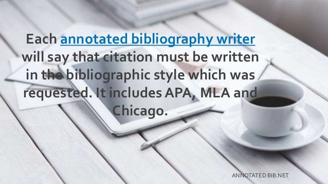 Each annotated bibliography writer will say that citation must be written in the bibliographic style which was requested. ...