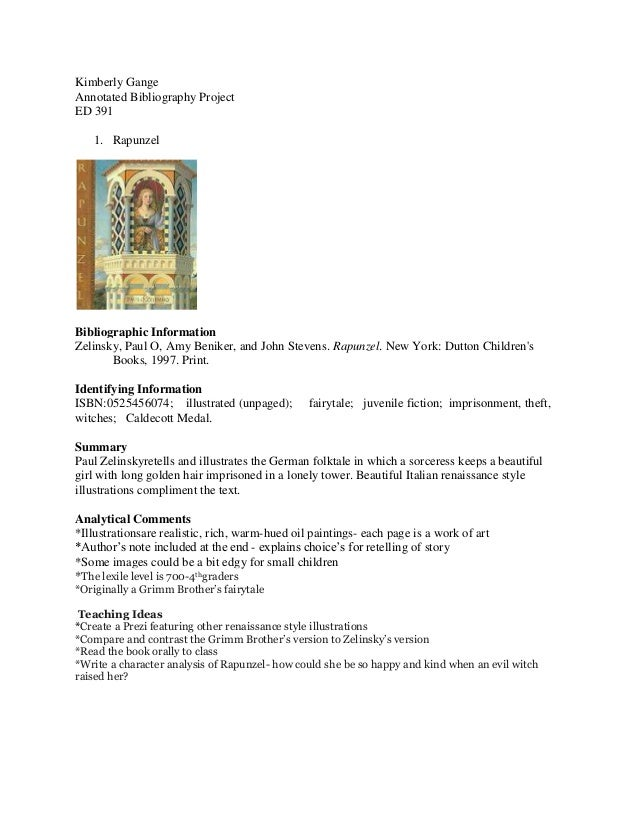 Kimberly Gange Annotated Bibliography Project ED 391 1. Rapunzel  Bibliographic Information Zelinsky, Paul O, Amy Beniker,...
