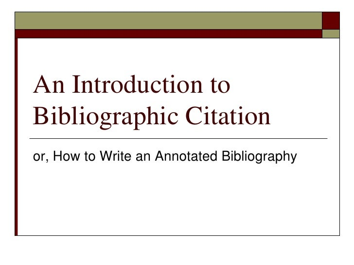 ... to Write an Annotated Bibliography. What is an annotated bibliography