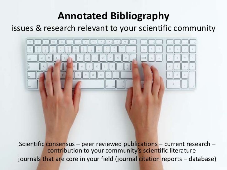 Annotated Bibliographyissues & research relevant to your scientific community<br />Scientific consensus – peer reviewed pu...