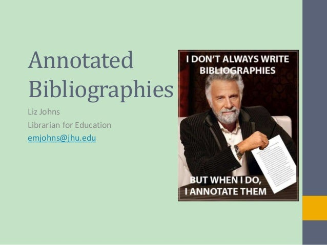 Annotated  Bibliographies  Liz Johns  Librarian for Education  emjohns@jhu.edu