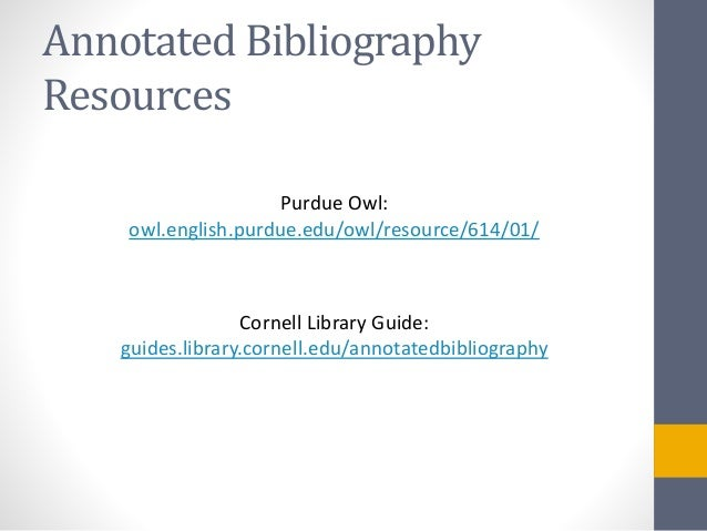 "cornell annotated bibliography guide An annotated bibliography is an analytic guide to academic resources on a  "" how to prepare an annotated bibliography,"" from cornell university library."