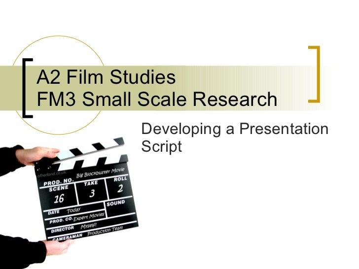 A2 Film Studies FM3 Small Scale Research Developing a Presentation Script
