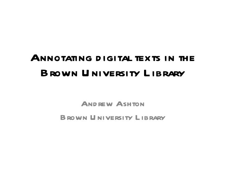 Annotating digital texts in the Brown University Library Andrew Ashton Brown University Library