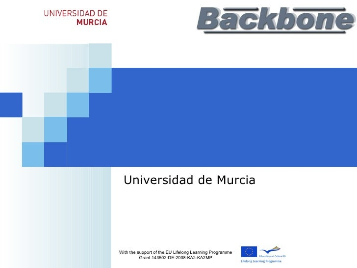 With the support of the EU Lifelong Learning Programme Grant 143502-DE-2008-KA2-KA2MP Universidad de Murcia
