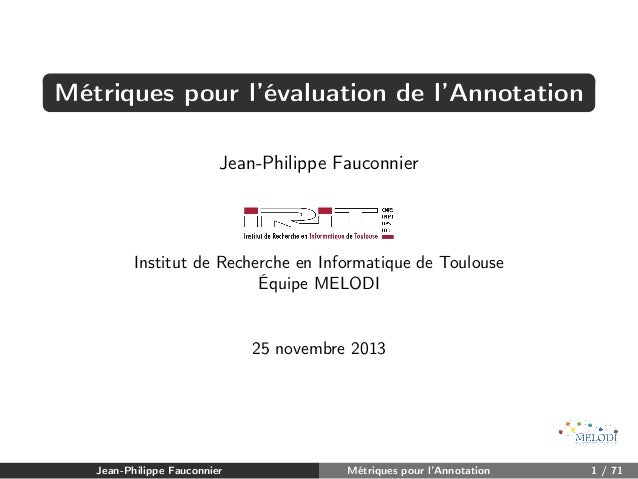 Métriques pour l'évaluation de l'Annotation Jean-Philippe Fauconnier  Institut de Recherche en Informatique de Toulouse Éq...