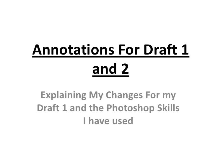 Annotations For Draft 1        and 2 Explaining My Changes For myDraft 1 and the Photoshop Skills          I have used
