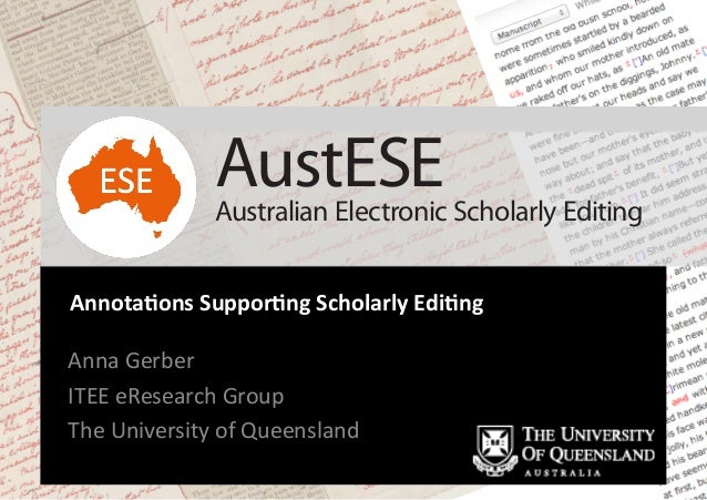 Annota&ons Suppor&ng Scholarly Edi&ng Anna Gerber ITEE eResearch Group The University of Queenslan...