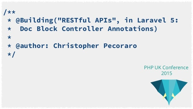 "/** * @Building(""RESTful APIs"", in Laravel 5: * Doc Block Controller Annotations) * * @author: Christopher Pecoraro */ PHP..."