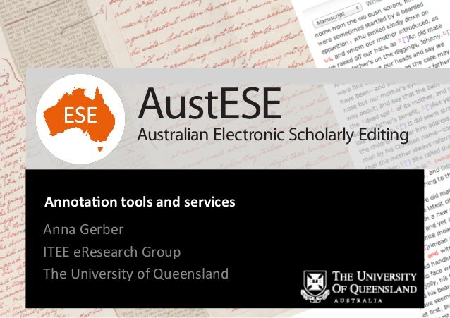 Annota&on	  tools	  and	  services	  Anna	  Gerber	  ITEE	  eResearch	  Group	  The	  University	  of	  Queensland	  	  Au...