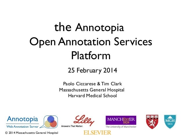 the Annotopia Open Annotation Services Platform 25 February 2014 Paolo Ciccarese & Tim Clark Massachusetts General Hospita...