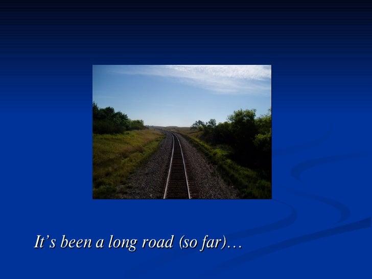 It's been a long road (so far)…