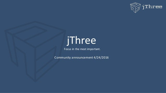 jThree Focus in the most important. Community announcement 4/24/2016