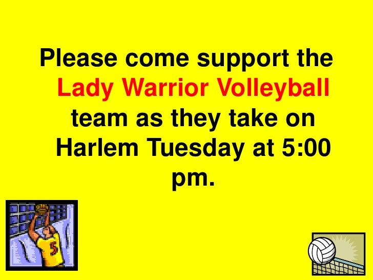 Please come support the Lady Warrior Volleyball team as they take on Harlem Tuesday at 5:00 pm.<br />