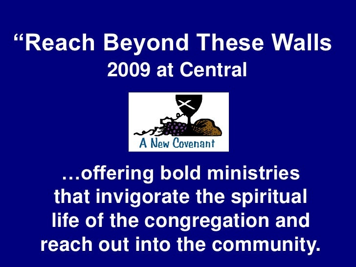 """Reach Beyond These Walls""<br />2009 at Central<br />…offering bold ministries<br />that invigorate the spiritual<br />lif..."