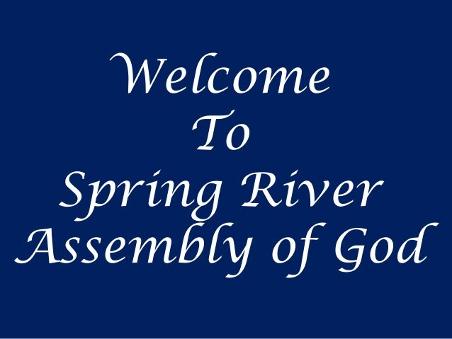 Welcome      To Spring RiverAssembly of God