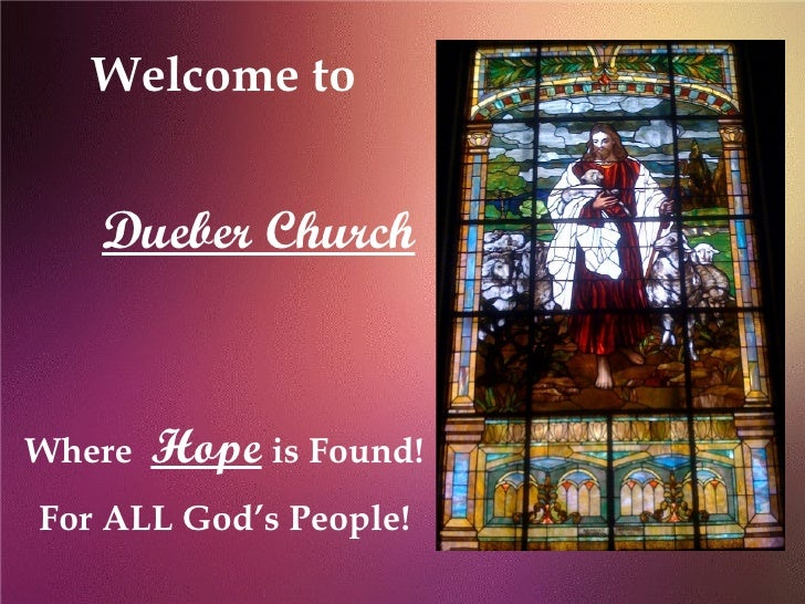 Welcome to      Dueber Church   Where   Hope is Found! For ALL God's People!
