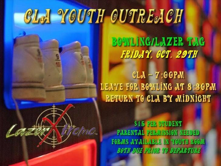 Bowling/Lazer Tag   Friday, Oct. 29th            $15 per student   Parental permission needed forms available in Youth roo...